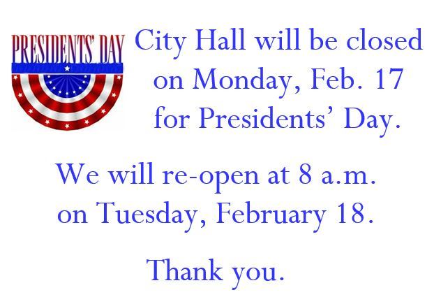 City Hall is closed for Presidents' Day on Monday, Feb. 17